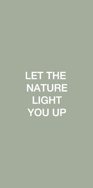 Let the nature light you up