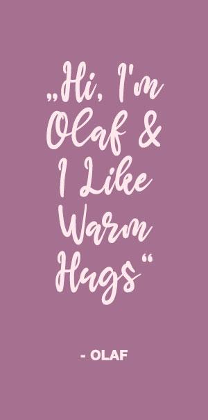 Hi I am Olaf and i like warm hugs