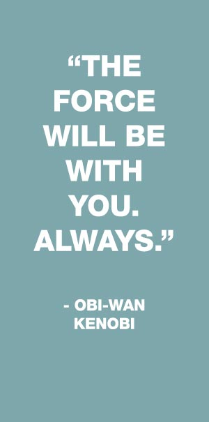 the force will be with you always obi wan kenobi